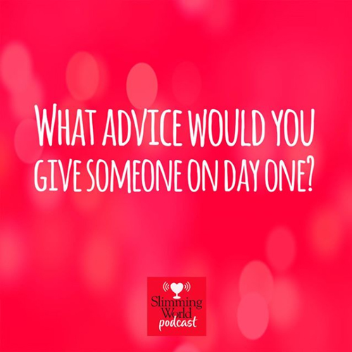 what-advice-would-you-give-slimming-world-podcast-slimming-world-blog